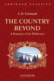 The Country Beyond. A Romance of the Wilderness = В дебрях Севера. Романтическая история сурового края ISBN 978-5-94962-279-7