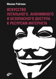 Искусство легального, анонимного и безопасного доступа к ресурсам Интернета ISBN 978-5-9775-3745-2